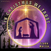 In Christmas We Trust by Trade Martin