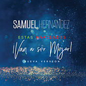 Estas Navidades Van a Ser Mejor (Nueva Versión) de Samuel Hernández