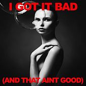 I Got It Bad (And That Ain't Good) von Various Artists