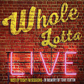 Whole Lotta Live. Best of Today FM Sessions. by Various Artists