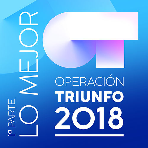 Operación Triunfo 2018 (Lo Mejor (1ª Parte)) de Various Artists