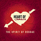 Heart of Jamaica, the Spirit of Reggae by Various Artists