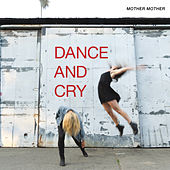 Dance And Cry by Mother Mother