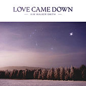 Love Came Down by Kim Walker-Smith