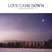 Love Came Down von Kim Walker-Smith