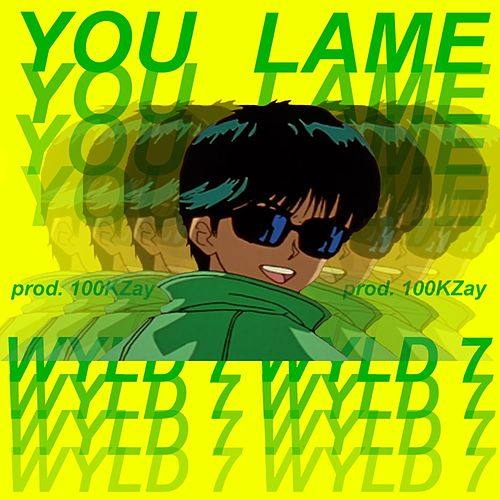 You Lame by Wyld 7