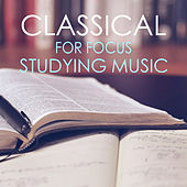 Classical For Focus : Studying Music von Various Artists