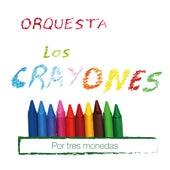Por Tres Monedas de Orquesta Los Crayones