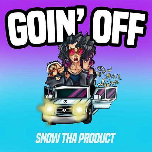 Goin' Off by Snow Tha Product