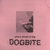 Who's Afraid of Big Dog Bite by Dogbite
