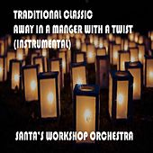 Traditional Classic Away in a Manger with a Twist by Santa's Workshop Orchestra