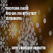 Traditional Classic Auld Lang Syne with a Twist by Santa's Workshop Orchestra