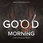 Good Morning with Classical Music: Perfect Instrumental Songs to Vital Energy, Relax, Positive Thinking and Stress Relief by Wladimir Holek