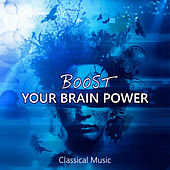 Boost Your Brain Power - Classical Music for Your Mind, Fast & Effective Learning by Heinrich Dawydow