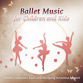 Ballet Music for Children and Kids - Relaxing Masterpieces for Baby, Johann Sebastian Bach and Wolfgang Amadeus Mozart by Various Artists