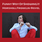 Funny Way Of Showing It von Marshall Franklin-Ravel