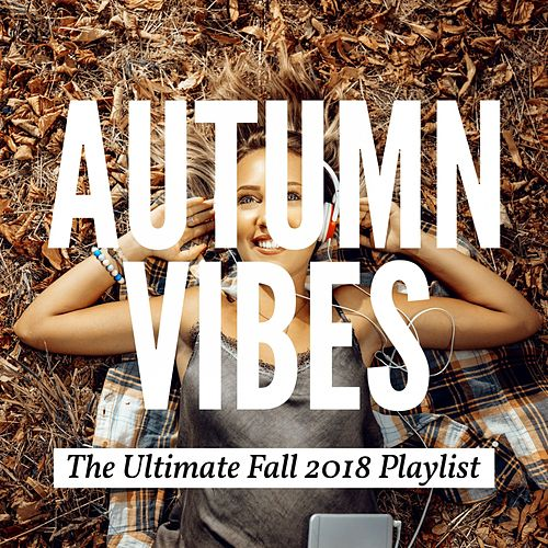 Autumn Vibes: The Ultimate Fall 2018 Playlist von Various Artists
