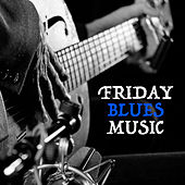 Friday Blues Music by Various Artists