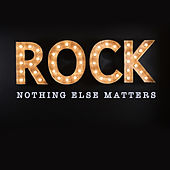 Rock: Nothing Else Matters by Various Artists