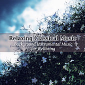 Relaxing Classical Music - Background Instrumental Music for Wellbeing, Reading, Study, Meditation and Sleeping Time by Krakow Classic Quartet