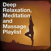 Deep Relaxation, Meditation and Massage Playlist by Various Artists