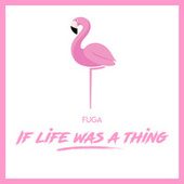 If Life Was a Thing von La Fuga