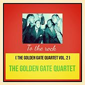 To the Rock (The Golden Gate Quartet Vol. 2) de Golden Gate Quartet