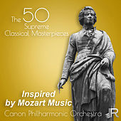 Inspired by Mozart Music: The 50 Supreme Classical Masterpieces by Canon Philharmonic Orchestra