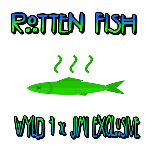 Rotten FiSh by Wyld 7