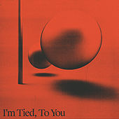 I'm Tied, To You by Two People
