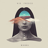 Wanna von Kid Fresco