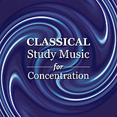 Classical Study Music for Concentration - Classical Chillout and Essential Instrumental Pieces for Reading, At Work and Rest by Various Artists
