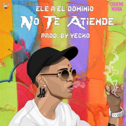 No Te Atiende by Ele A El Dominio