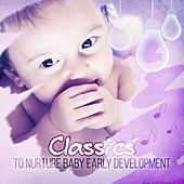 Classics to Nurture Baby Early Development: Beautiful Collection of Classical Music for Kids and Children by Giovanni Peltonen