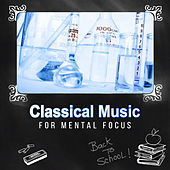 Classical Music for Mental Focus – Increase Your Mind Power, Train Your Brain, Imrove Your Concentration by Feliks Schutz