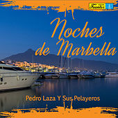 Noches de Marbella de Pedro Laza Y Sus Pelayeros
