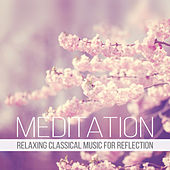 Meditation: Relaxing Classical Music for Reflection, Well Being and Inner Peace by Various Artists