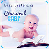 Easy Listening for Classical Baby: Einstein Effect, Grow Up with Famous Composers, Music for Young Brain by Krakow Classic Quartet