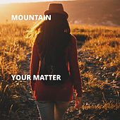 Your Matter by Mountain
