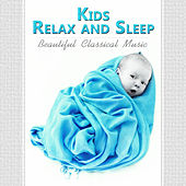 Kids Relax and Sleep - Beautiful Classical Music for Children, Easy Listening Before Sleep, Soothing Instrumental Songs by Various Artists