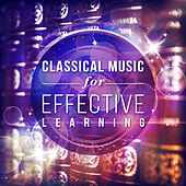 Classical Music for Effective Learning: The Most Essential Works, Improve Memory & Boost Brain Power by Various Artists