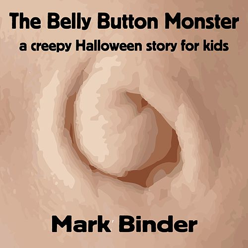 The Belly Button Monster (A Creepy Halloween Story for Kids) by Mark Binder