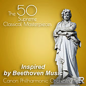 Inspired by Beethoven Music: The 50 Supreme Classical Masterpieces by Canon Philharmonic Orchestra