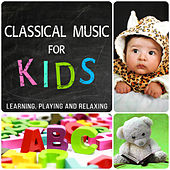Classical Music for Kids: Learning, Playing and Relaxing by Various Artists