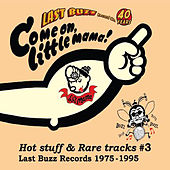 Come on, Little Mama! - Hot Stuff & Rare Tracks #3 - Last Buzz Records 1975-1995 by Various Artists