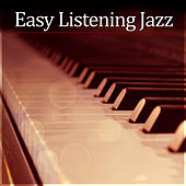 Easy Listening Jazz – Smooth Jazz, Soothing Piano, Romantic Dinner, Background Music, Best Jazz Restaurant Music, Mellow Jazz by Piano Jazz Background Music Masters