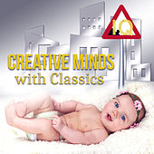Creative Minds with Classics: Build Your Baby IQ, Classical Music for Genius & Junior Einstein, Intellectual Growth by Various Artists
