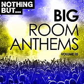 Nothing But... Big Room Anthems, Vol. 10 - EP by Various Artists