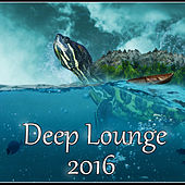 Deep Lounge 2016 - Chill Out Music, Lounge Summer, Tropical Chill Out Deep Bounce von Chill Out