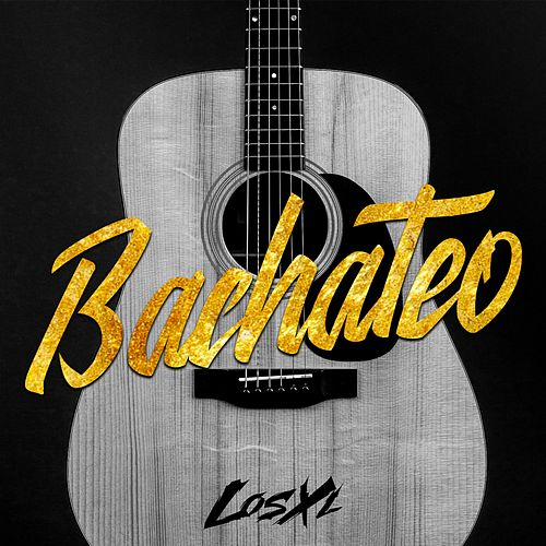 Bachateo by XL
